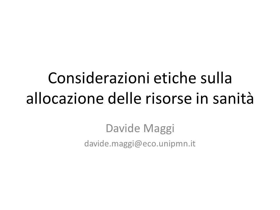 Considerazioni etiche sulla allocazione delle risorse in sanità Davide Maggi davide.maggi@eco.unipmn.it