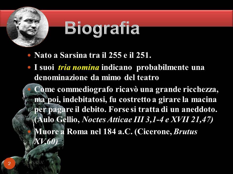 Nato a Sarsina tra il 255 e il 251. I suoi tria nomina indicano probabilmente una denominazione da mimo del teatro Come commediografo ricavò una grand