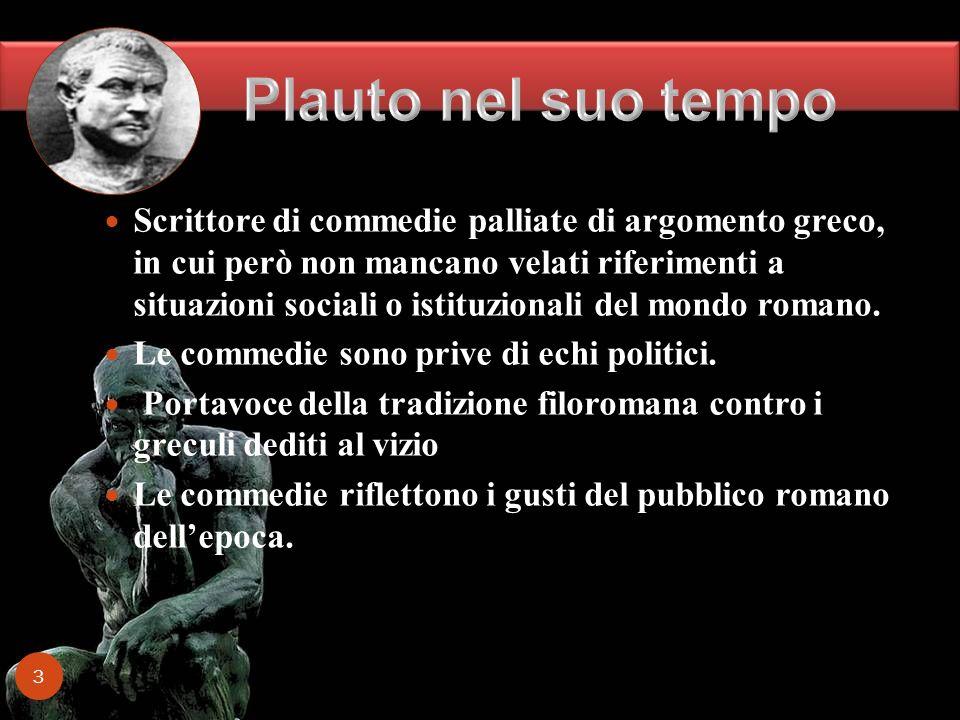 Scrittore di commedie palliate di argomento greco, in cui però non mancano velati riferimenti a situazioni sociali o istituzionali del mondo romano. L