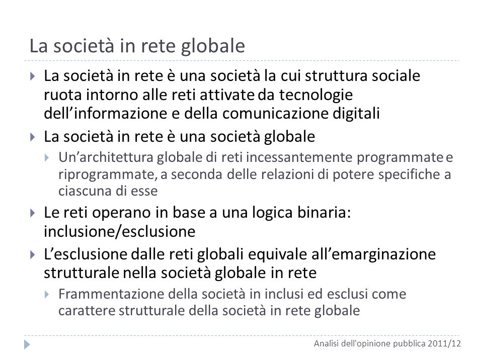 La società in rete globale La società in rete è una società la cui struttura sociale ruota intorno alle reti attivate da tecnologie dellinformazione e