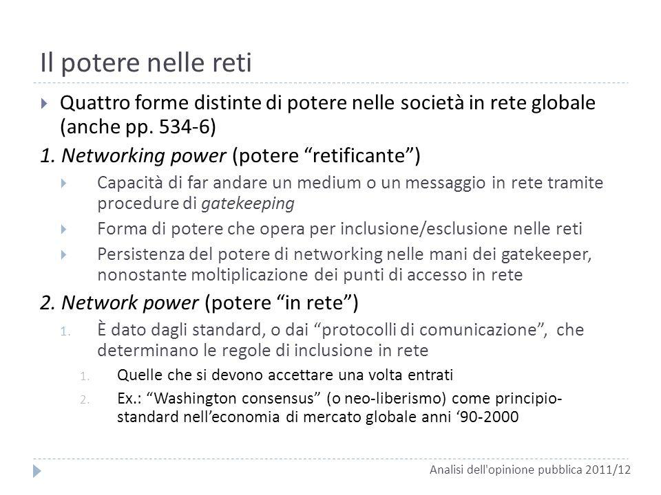 Il potere nelle reti Quattro forme distinte di potere nelle società in rete globale (anche pp. 534-6) 1. Networking power (potere retificante) Capacit