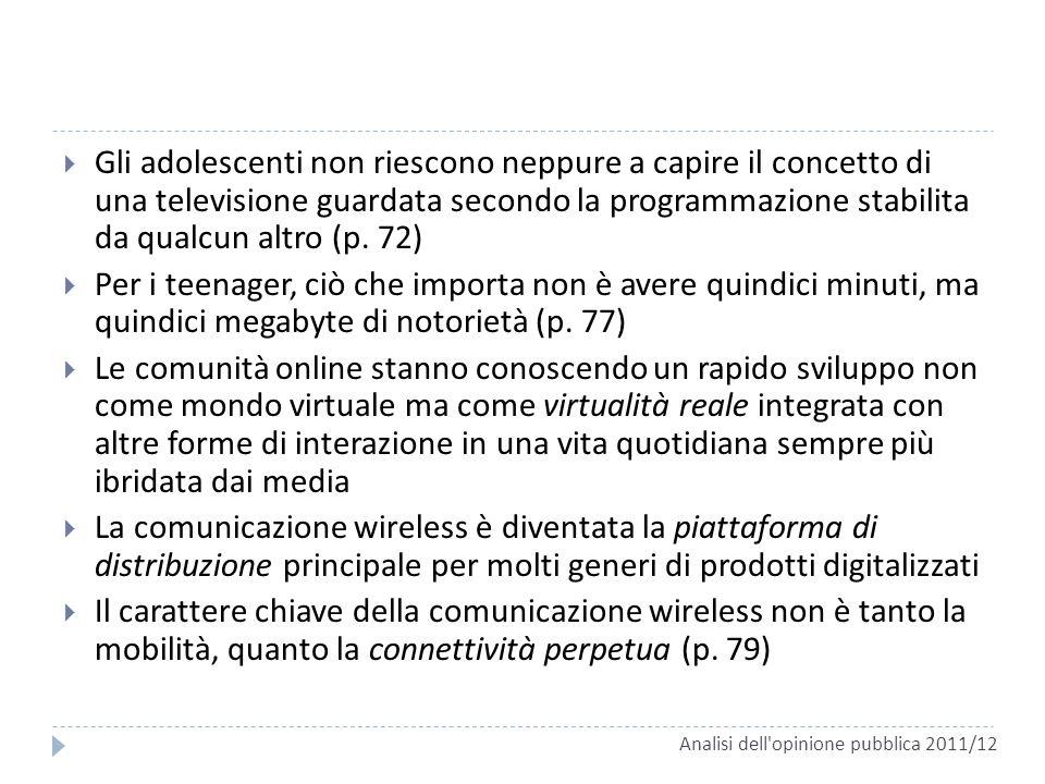 Gli adolescenti non riescono neppure a capire il concetto di una televisione guardata secondo la programmazione stabilita da qualcun altro (p. 72) Per