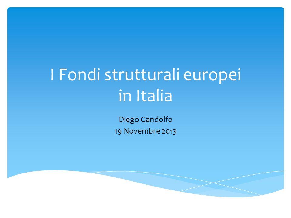 I Fondi strutturali europei in Italia Diego Gandolfo 19 Novembre 2013