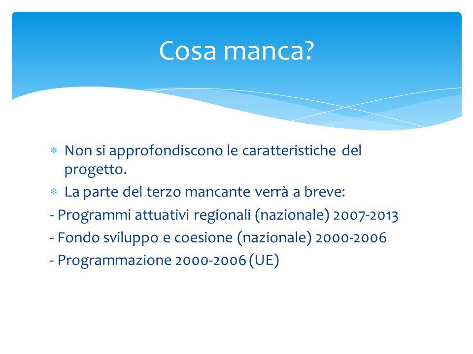 Non si approfondiscono le caratteristiche del progetto. La parte del terzo mancante verrà a breve: - Programmi attuativi regionali (nazionale) 2007-20