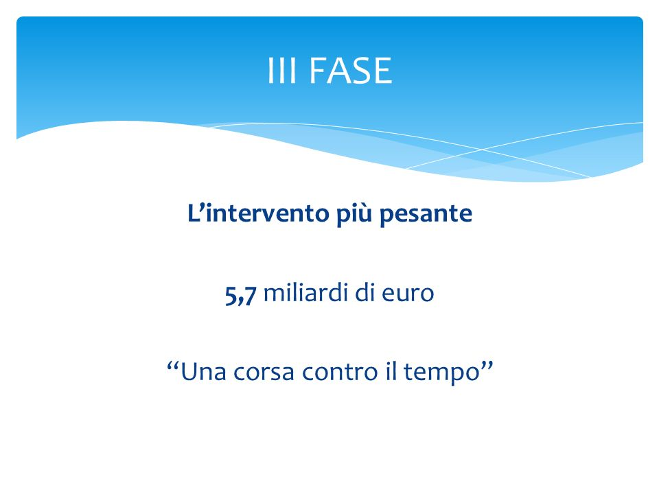 Lintervento più pesante 5,7 miliardi di euro Una corsa contro il tempo III FASE