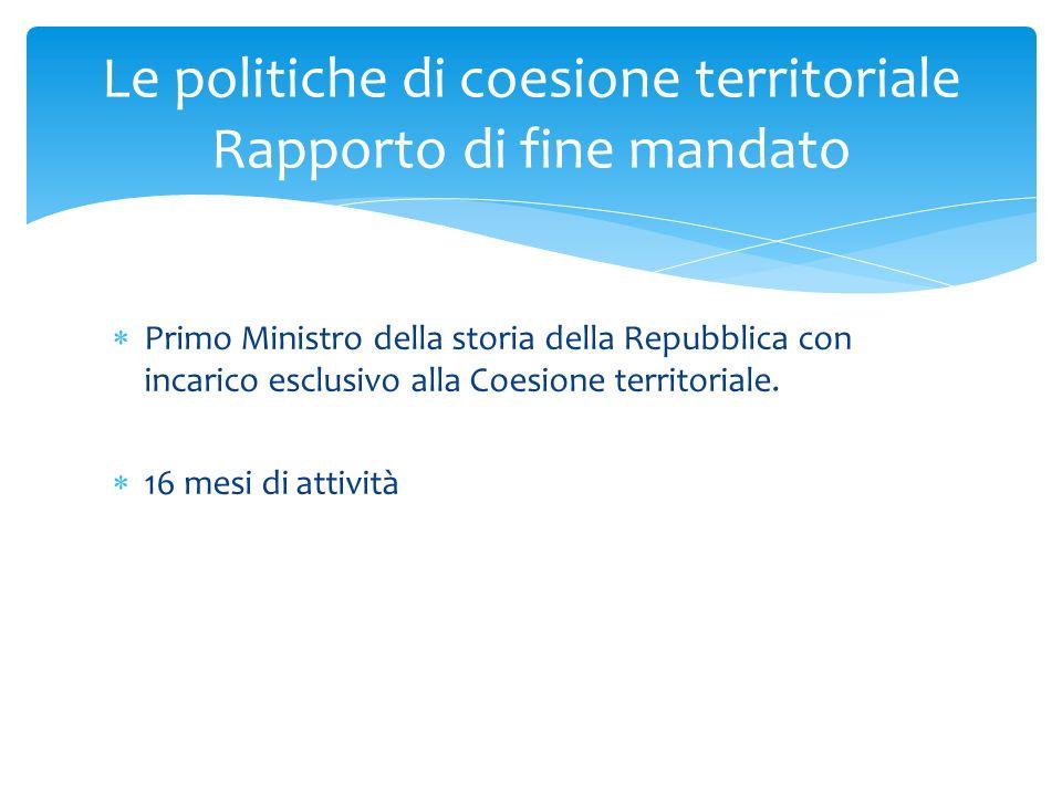 Primo Ministro della storia della Repubblica con incarico esclusivo alla Coesione territoriale. 16 mesi di attività Le politiche di coesione territori