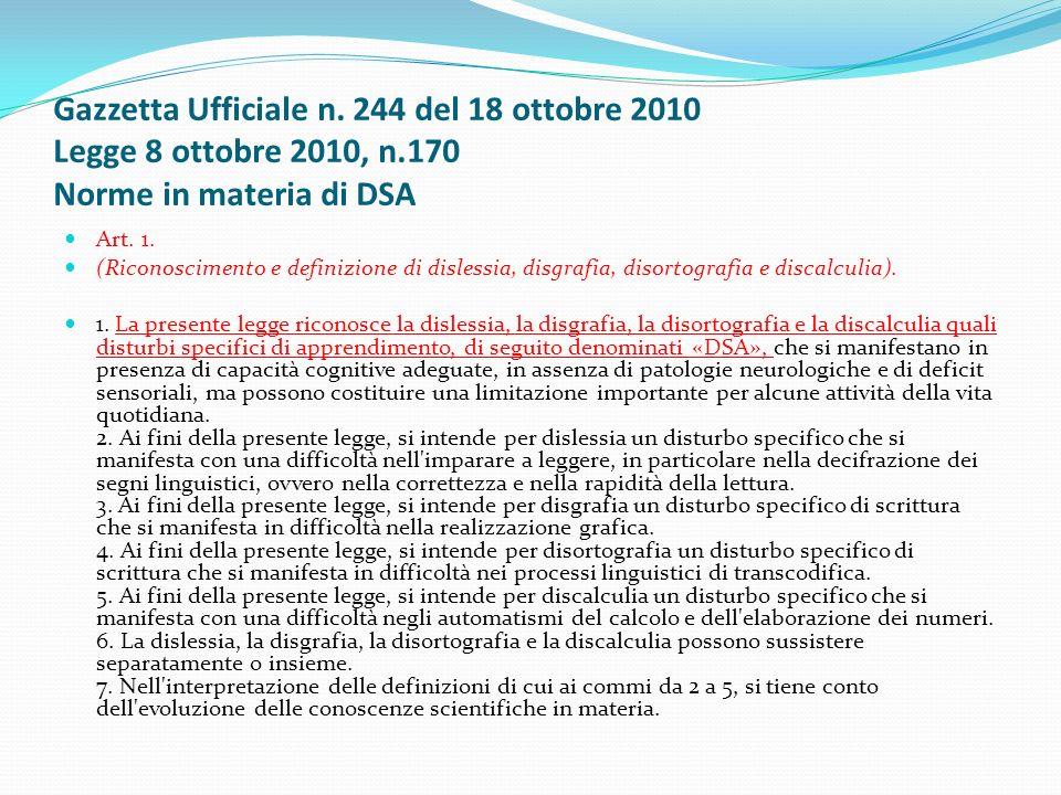 Gazzetta Ufficiale n. 244 del 18 ottobre 2010 Legge 8 ottobre 2010, n.170 Norme in materia di DSA Art. 1. (Riconoscimento e definizione di dislessia,
