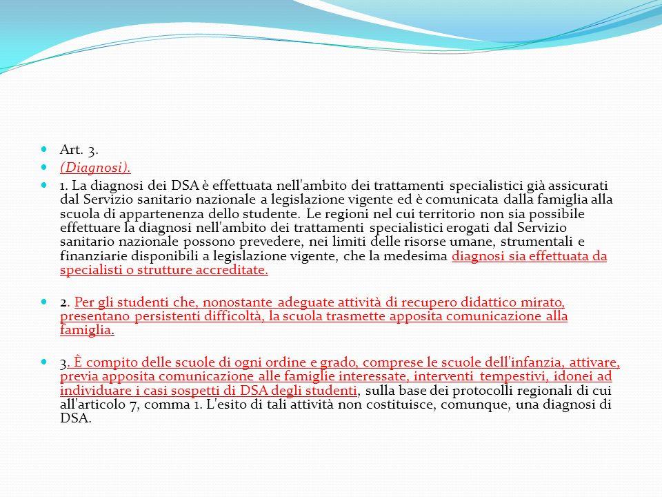 Art. 3. (Diagnosi). 1. La diagnosi dei DSA è effettuata nell'ambito dei trattamenti specialistici già assicurati dal Servizio sanitario nazionale a le