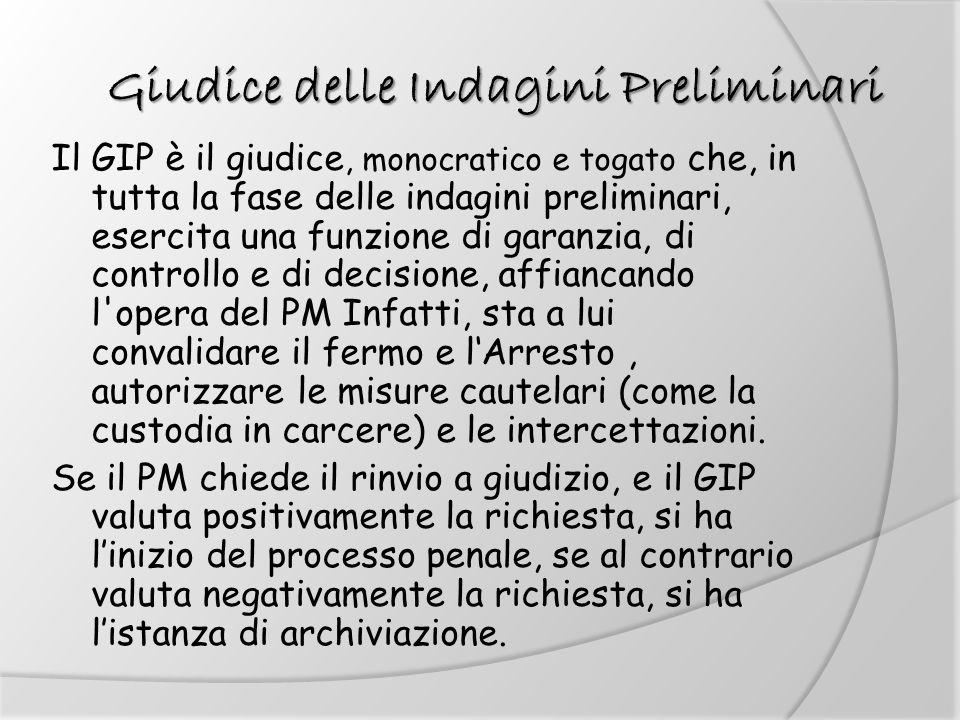Giudice delle Indagini Preliminari Giudice delle Indagini Preliminari Il GIP è il giudice, monocratico e togato che, in tutta la fase delle indagini p