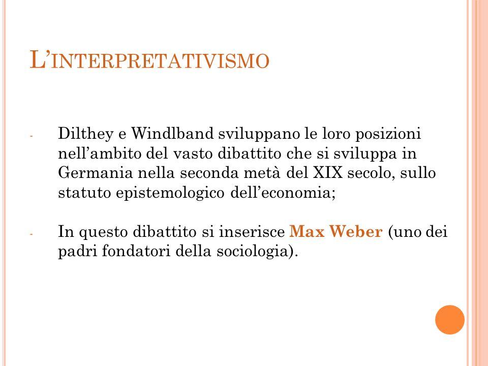 L INTERPRETATIVISMO - Dilthey e Windlband sviluppano le loro posizioni nellambito del vasto dibattito che si sviluppa in Germania nella seconda metà d