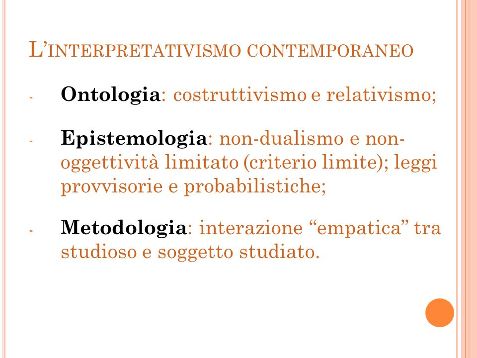 L INTERPRETATIVISMO CONTEMPORANEO - Ontologia : costruttivismo e relativismo; - Epistemologia : non-dualismo e non- oggettività limitato (criterio lim