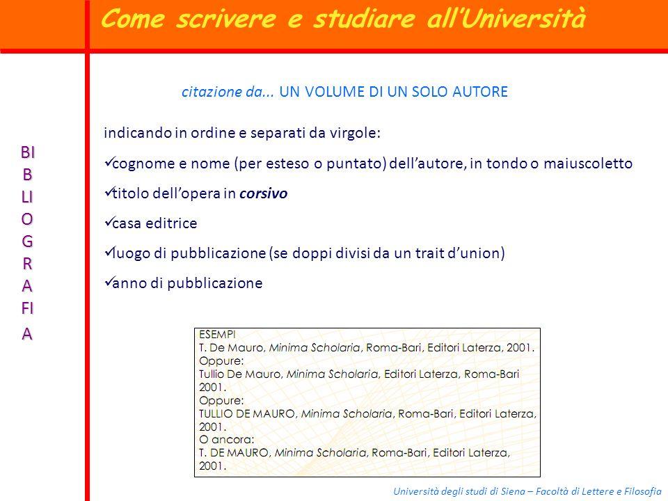 Università degli studi di Siena – Facoltà di Lettere e Filosofia BI B LI O G R A FI A citazione da... UN VOLUME DI UN SOLO AUTORE indicando in ordine