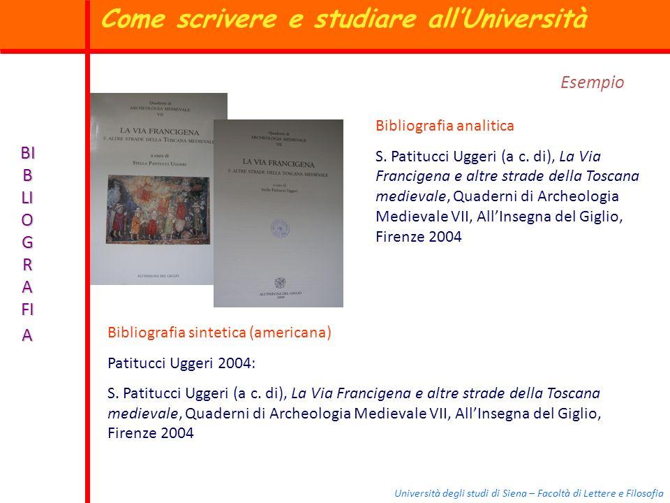 Università degli studi di Siena – Facoltà di Lettere e Filosofia BI B LI O G R A FI A Esempio Bibliografia analitica S. Patitucci Uggeri (a c. di), La