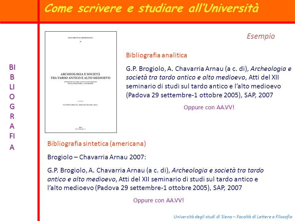 Università degli studi di Siena – Facoltà di Lettere e Filosofia BI B LI O G R A FI A Esempio Bibliografia analitica G.P. Brogiolo, A. Chavarria Arnau