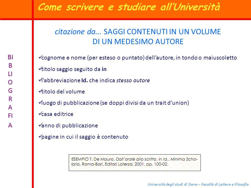 Università degli studi di Siena – Facoltà di Lettere e Filosofia BI B LI O G R A FI A citazione da... SAGGI CONTENUTI IN UN VOLUME DI UN MEDESIMO AUTO