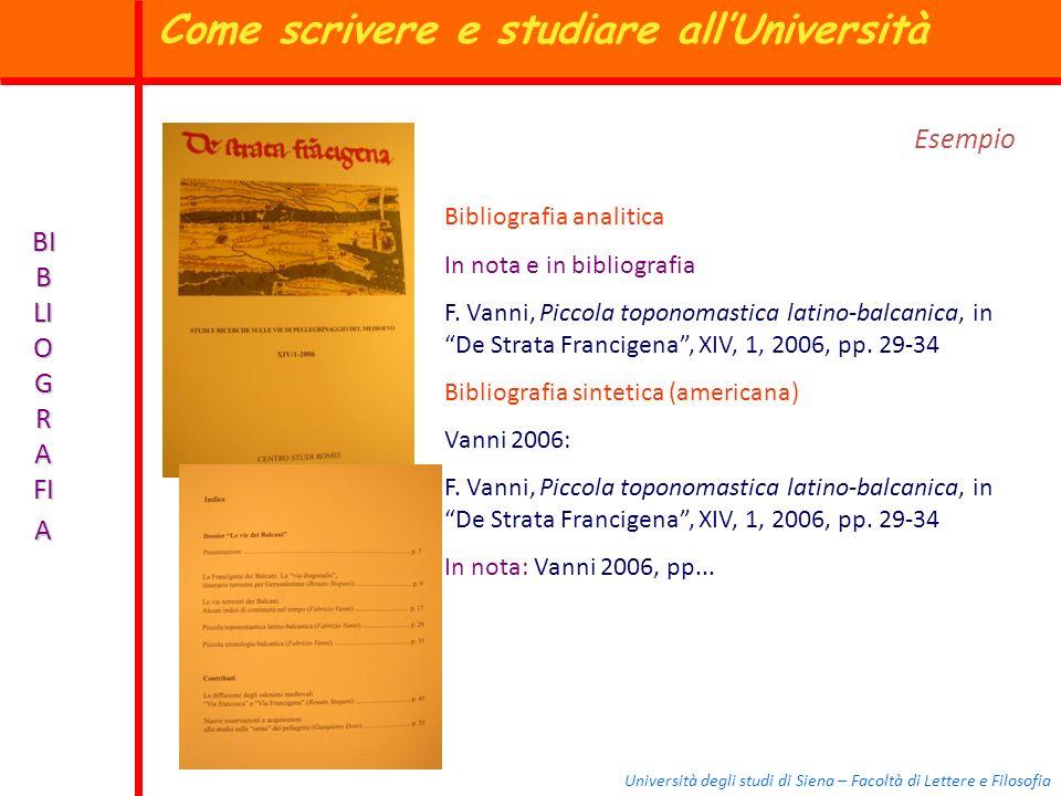 Università degli studi di Siena – Facoltà di Lettere e Filosofia BI B LI O G R A FI A Esempio Bibliografia analitica In nota e in bibliografia F. Vann