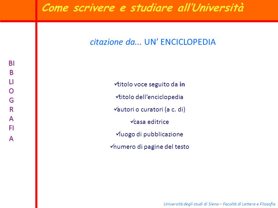 Università degli studi di Siena – Facoltà di Lettere e Filosofia BI B LI O G R A FI A citazione da... UN ENCICLOPEDIA titolo voce seguito da in titolo