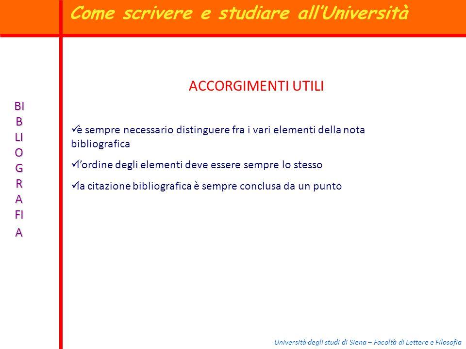 Università degli studi di Siena – Facoltà di Lettere e Filosofia BI B LI O G R A FI A ACCORGIMENTI UTILI è sempre necessario distinguere fra i vari el