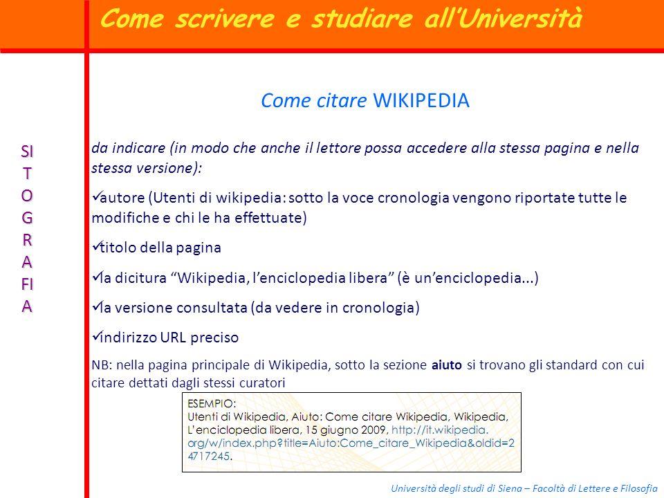 Università degli studi di Siena – Facoltà di Lettere e Filosofia SI T O G R A FI A Come citare WIKIPEDIA da indicare (in modo che anche il lettore pos
