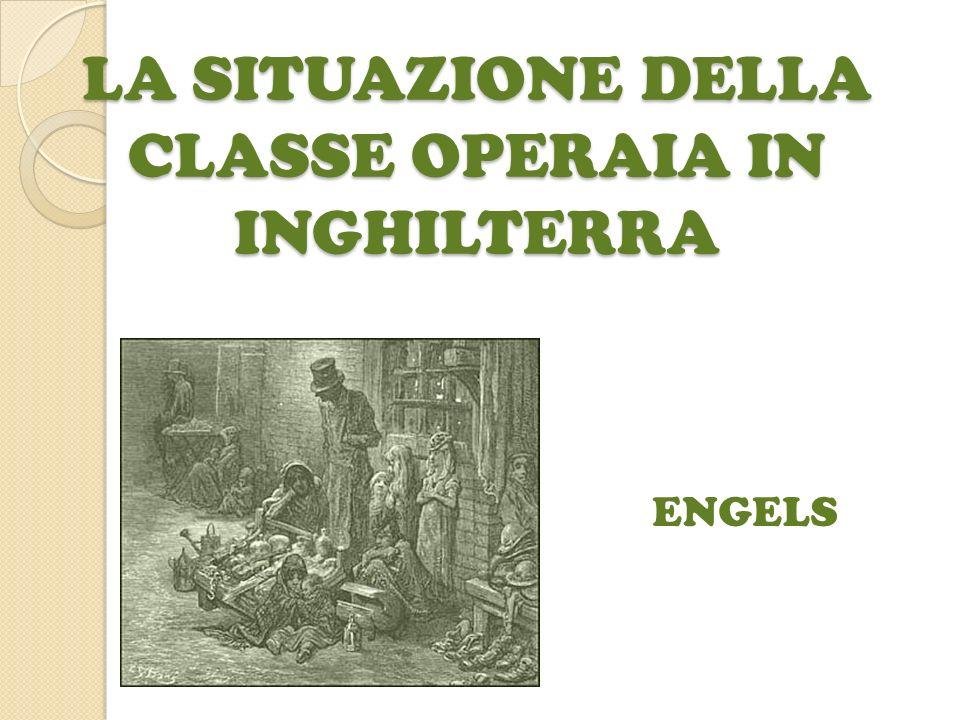 LA SITUAZIONE DELLA CLASSE OPERAIA IN INGHILTERRA ENGELS