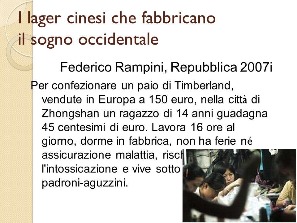 I lager cinesi che fabbricano il sogno occidentale Federico Rampini, Repubblica 2007i Per confezionare un paio di Timberland, vendute in Europa a 150