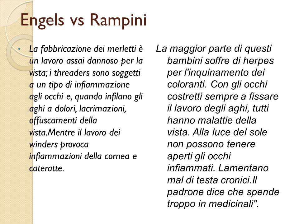 Engels vs Rampini La fabbricazione dei merletti è un lavoro assai dannoso per la vista; i threaders sono soggetti a un tipo di infiammazione agli occhi e, quando infilano gli aghi a dolori, lacrimazioni, offuscamenti della vista.Mentre il lavoro dei winders provoca infiammazioni della cornea e cateratte.