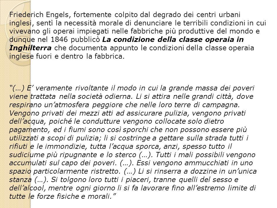 Friederich Engels, fortemente colpito dal degrado dei centri urbani inglesi, sentì la necessità morale di denunciare le terribili condizioni in cui vi