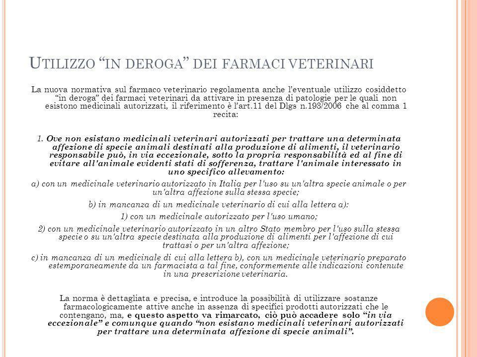 U TILIZZO IN DEROGA DEI FARMACI VETERINARI La nuova normativa sul farmaco veterinario regolamenta anche leventuale utilizzo cosiddetto in deroga dei f