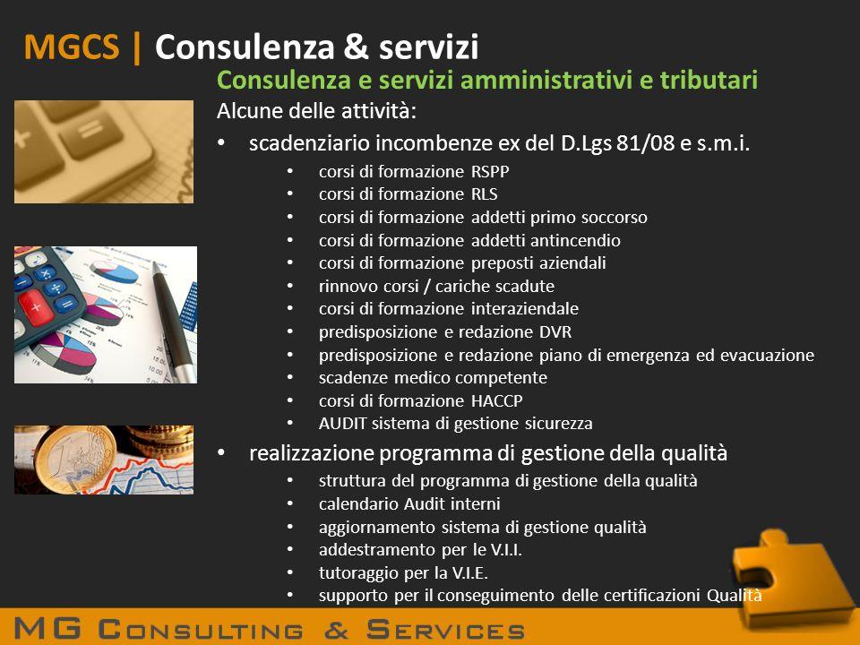 MGCS | Consulenza & servizi Consulenza e servizi amministrativi e tributari Alcune delle attività: scadenziario incombenze ex del D.Lgs 81/08 e s.m.i.