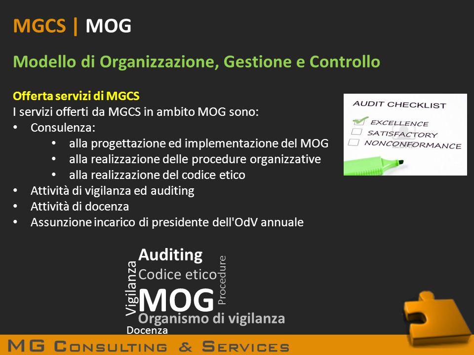 MGCS | MOG Modello di Organizzazione, Gestione e Controllo Offerta servizi di MGCS I servizi offerti da MGCS in ambito MOG sono: Consulenza: alla prog