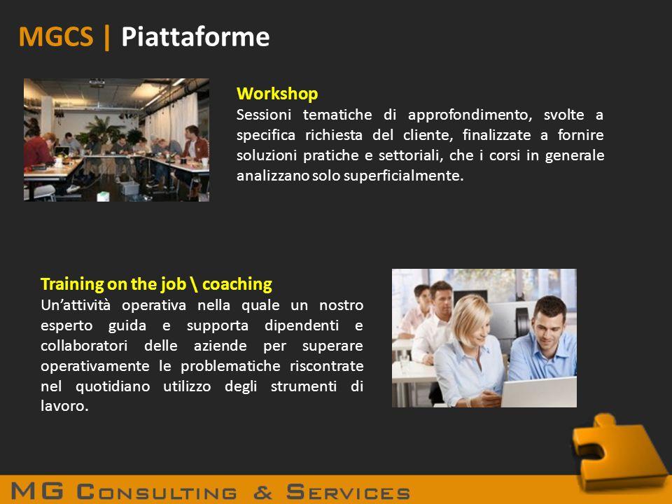 MGCS | Piattaforme Workshop Sessioni tematiche di approfondimento, svolte a specifica richiesta del cliente, finalizzate a fornire soluzioni pratiche