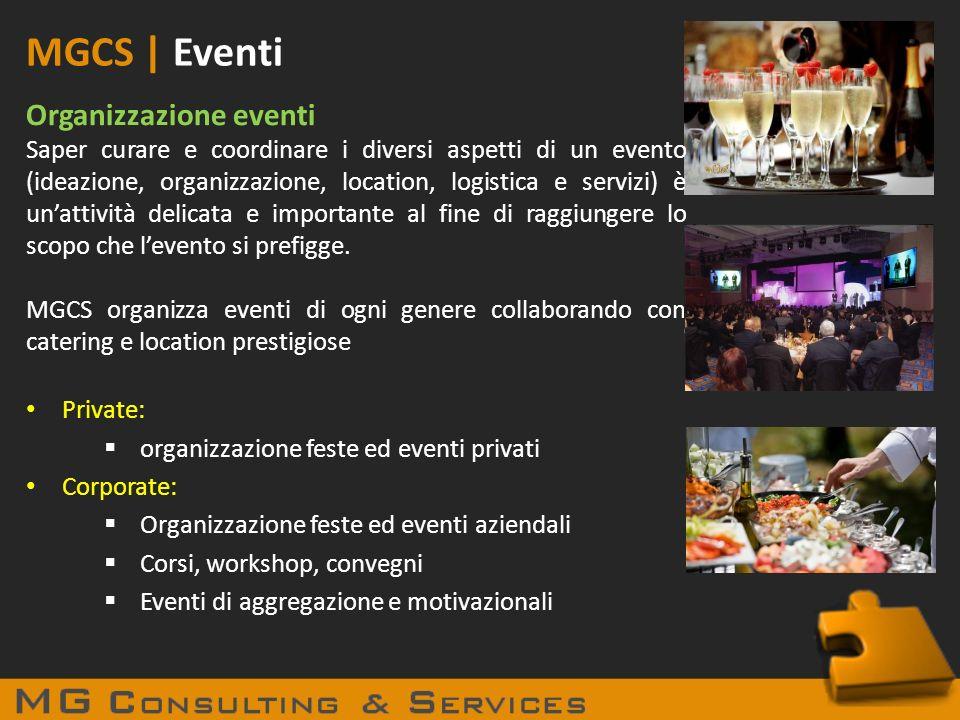 MGCS | Eventi Organizzazione eventi Saper curare e coordinare i diversi aspetti di un evento (ideazione, organizzazione, location, logistica e servizi