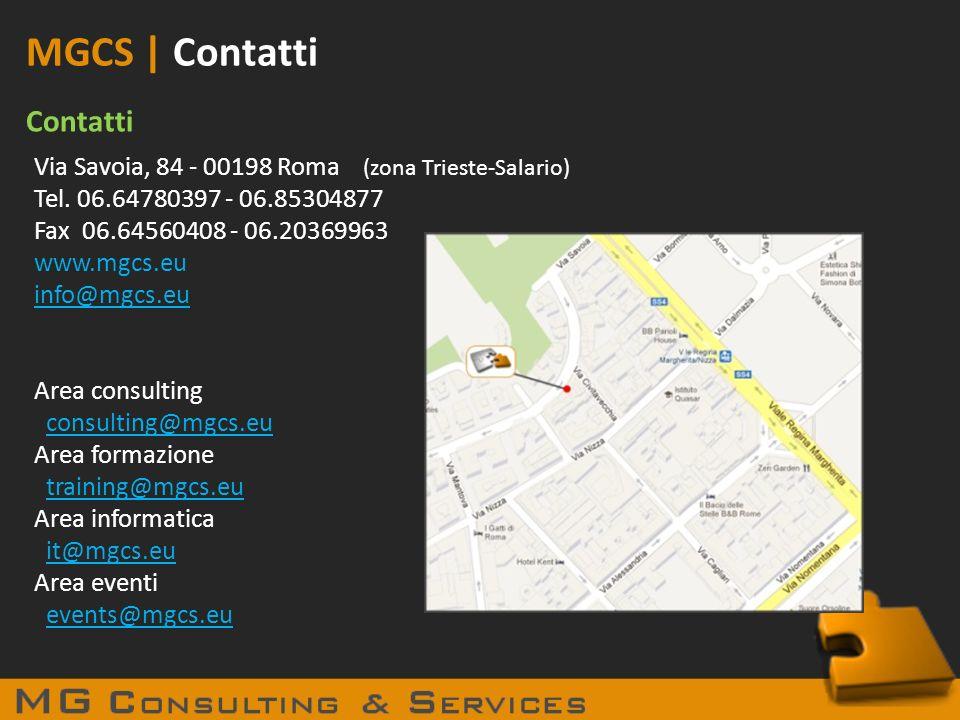 MGCS | Contatti Contatti Via Savoia, 84 - 00198 Roma (zona Trieste-Salario) Tel. 06.64780397 - 06.85304877 Fax 06.64560408 - 06.20369963 www.mgcs.eu i