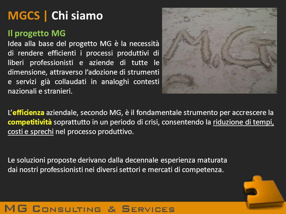 MGCS | Chi siamo Il progetto MG Idea alla base del progetto MG è la necessità di rendere efficienti i processi produttivi di liberi professionisti e a