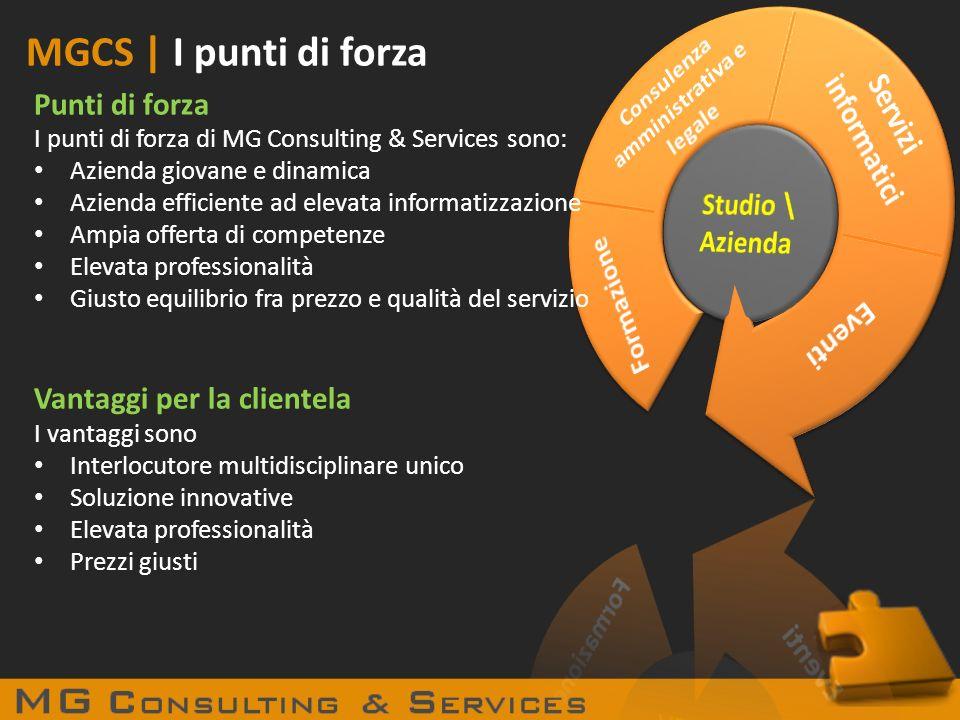 MGCS | I punti di forza Punti di forza I punti di forza di MG Consulting & Services sono: Azienda giovane e dinamica Azienda efficiente ad elevata inf