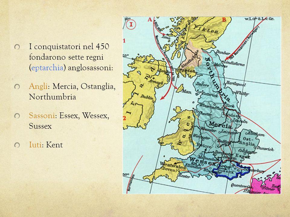 I conquistatori nel 450 fondarono sette regni (eptarchia) anglosassoni: Angli: Mercia, Ostanglia, Northumbria Sassoni: Essex, Wessex, Sussex Iuti: Ken