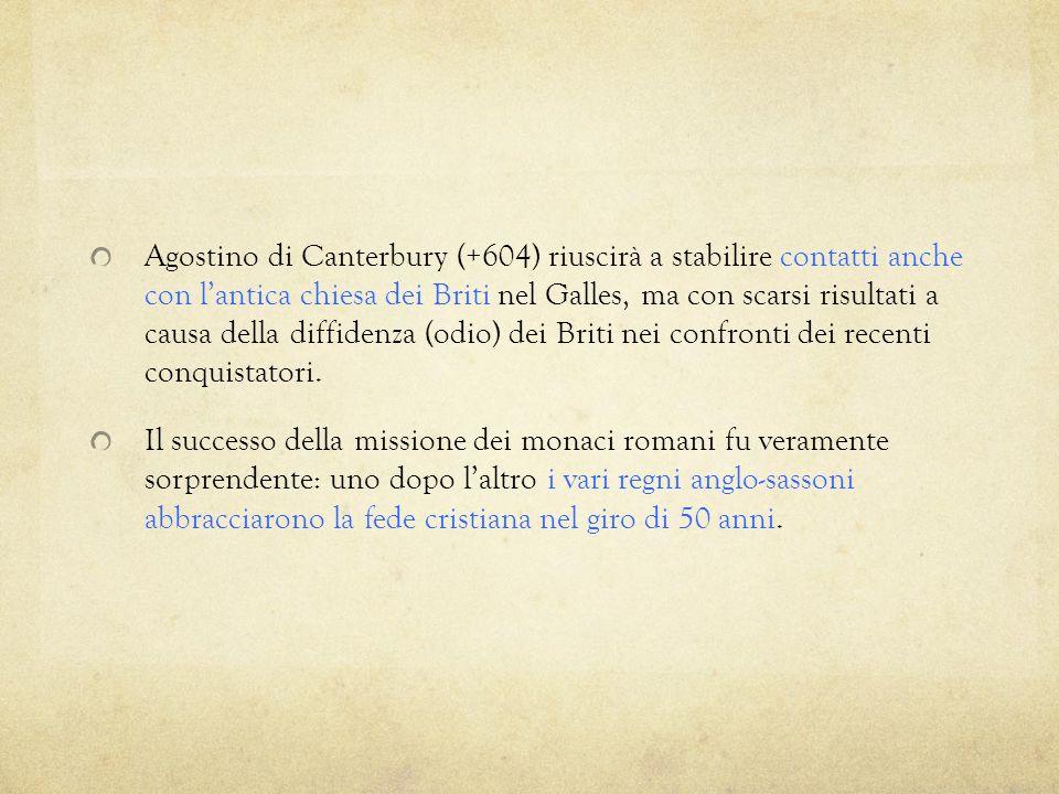 Agostino di Canterbury (+604) riuscirà a stabilire contatti anche con lantica chiesa dei Briti nel Galles, ma con scarsi risultati a causa della diffi