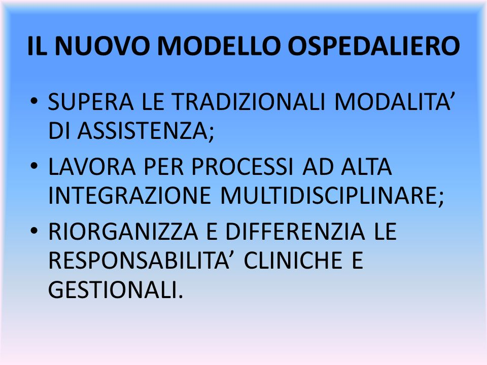 IL NUOVO MODELLO OSPEDALIERO SUPERA LE TRADIZIONALI MODALITA DI ASSISTENZA; LAVORA PER PROCESSI AD ALTA INTEGRAZIONE MULTIDISCIPLINARE; RIORGANIZZA E