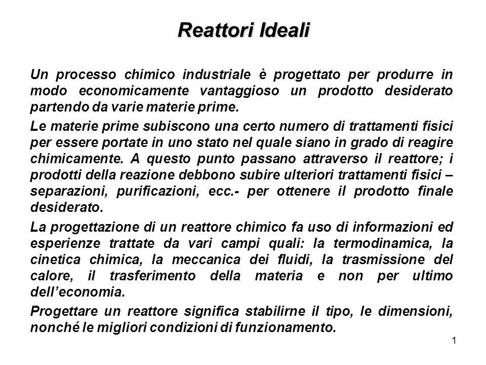1 Reattori Ideali Un processo chimico industriale è progettato per produrre in modo economicamente vantaggioso un prodotto desiderato partendo da vari
