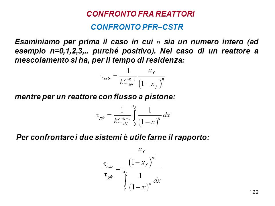 122 Esaminiamo per prima il caso in cui n sia un numero intero (ad esempio n=0,1,2,3,.. purché positivo). Nel caso di un reattore a mescolamento si ha