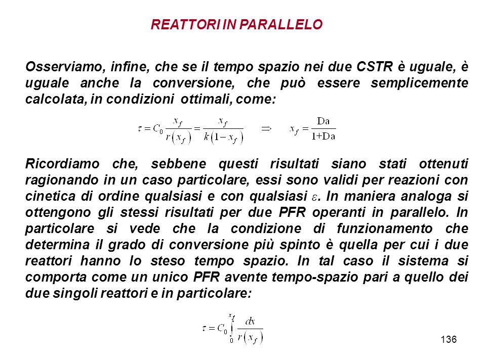 136 Osserviamo, infine, che se il tempo spazio nei due CSTR è uguale, è uguale anche la conversione, che può essere semplicemente calcolata, in condiz