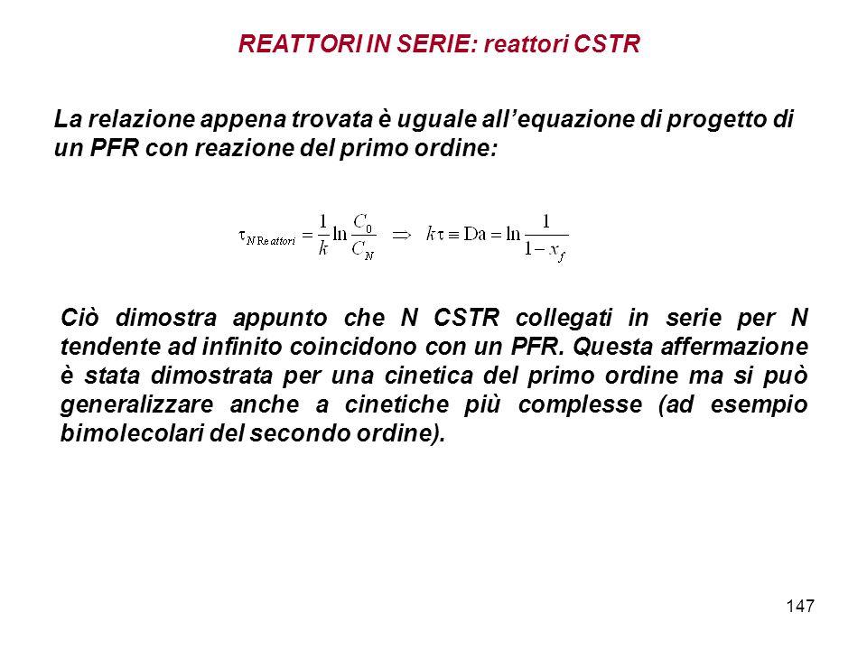147 La relazione appena trovata è uguale allequazione di progetto di un PFR con reazione del primo ordine: Ciò dimostra appunto che N CSTR collegati i