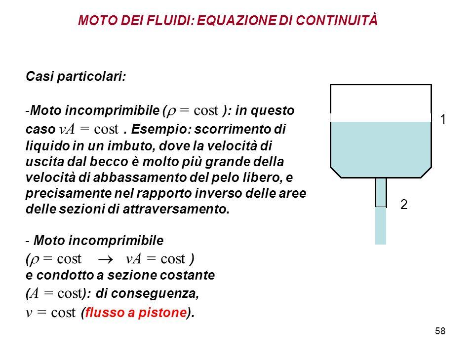 58 MOTO DEI FLUIDI: EQUAZIONE DI CONTINUITÀ Casi particolari: -Moto incomprimibile ( = cost ): in questo caso vA = cost.