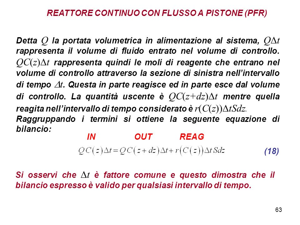 63 REATTORE CONTINUO CON FLUSSO A PISTONE (PFR) Detta Q la portata volumetrica in alimentazione al sistema, Q t rappresenta il volume di fluido entrato nel volume di controllo.