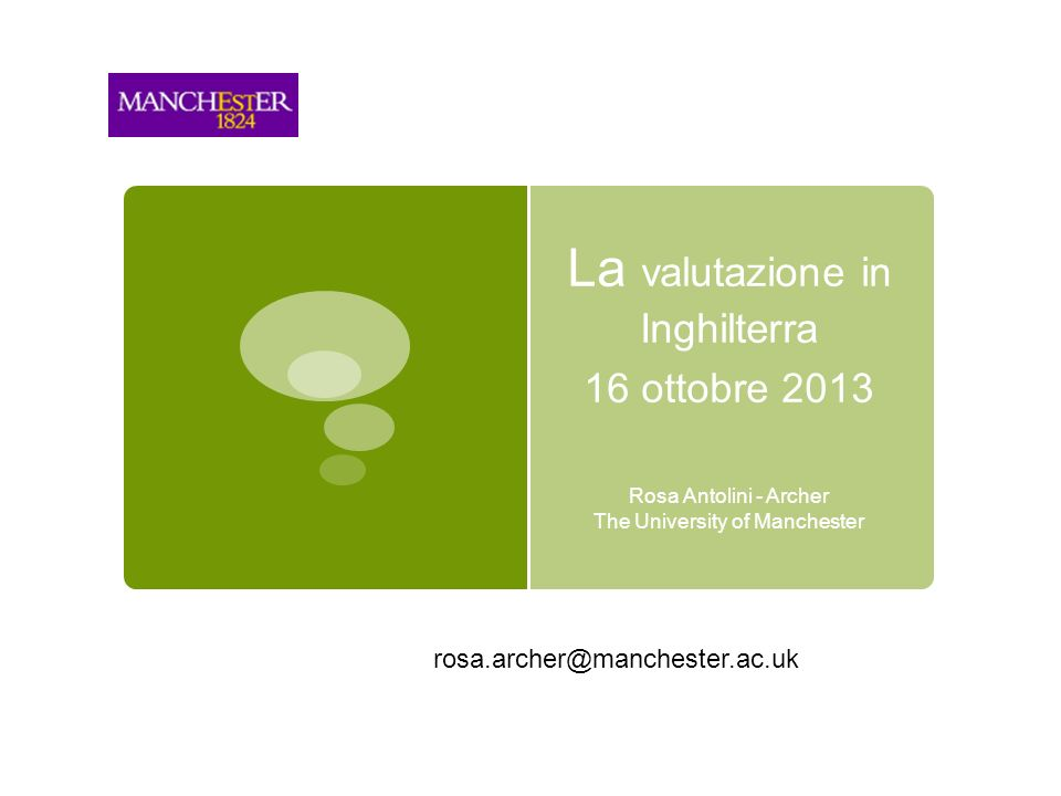 La valutazione in Inghilterra 16 ottobre 2013 Rosa Antolini - Archer The University of Manchester rosa.archer@manchester.ac.uk