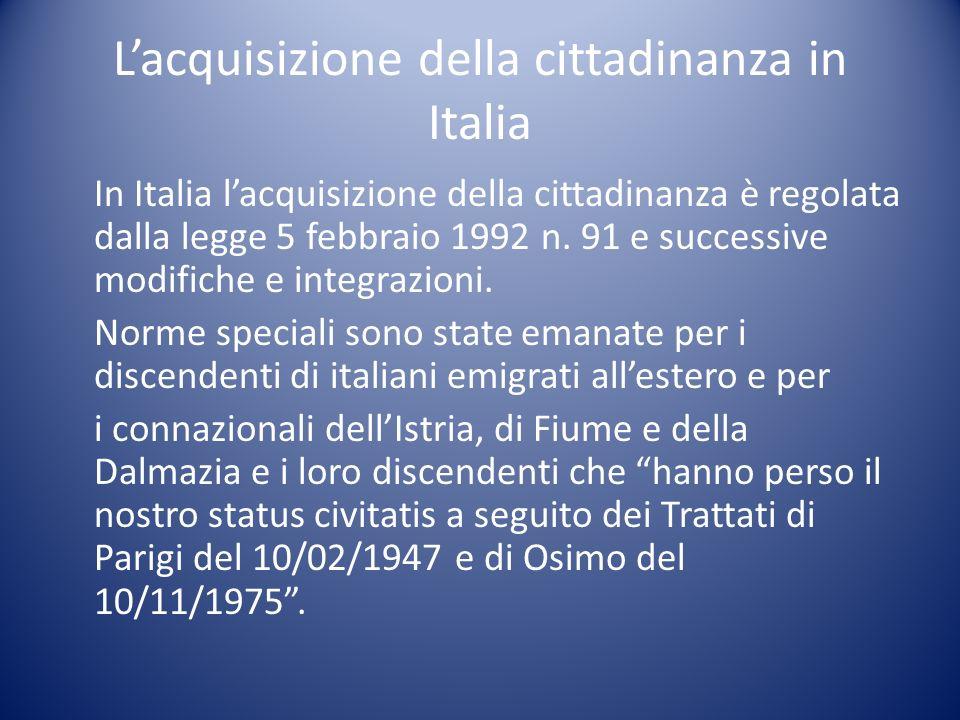 Lacquisizione della cittadinanza in Italia In Italia lacquisizione della cittadinanza è regolata dalla legge 5 febbraio 1992 n. 91 e successive modifi