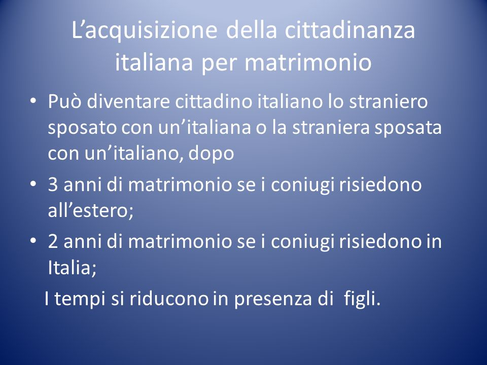 Lacquisizione della cittadinanza italiana per matrimonio Può diventare cittadino italiano lo straniero sposato con unitaliana o la straniera sposata c