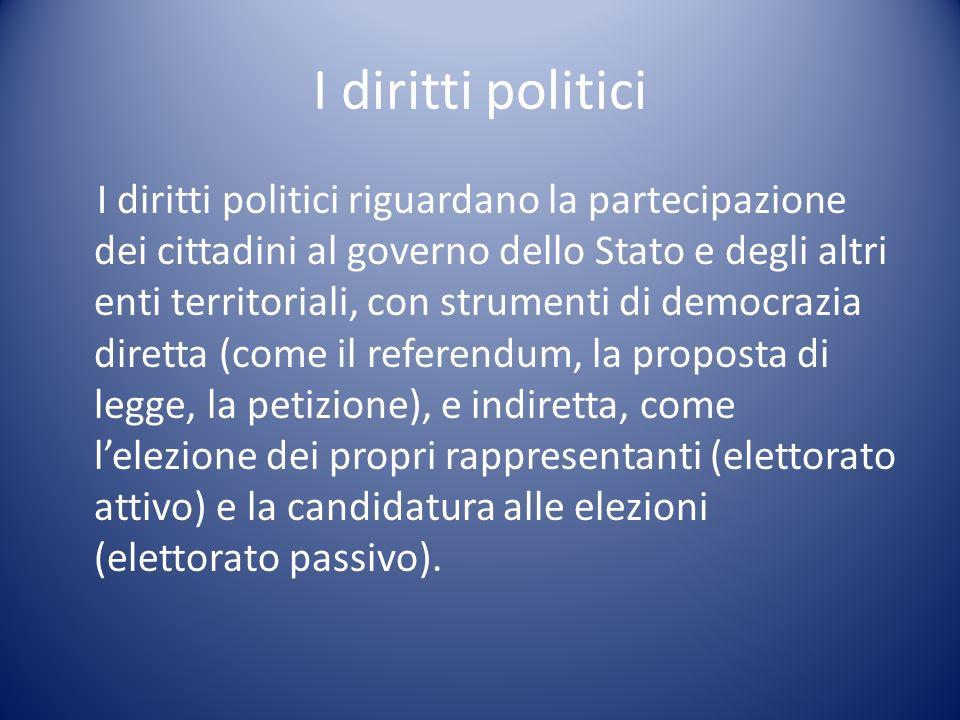 I diritti politici I diritti politici riguardano la partecipazione dei cittadini al governo dello Stato e degli altri enti territoriali, con strumenti