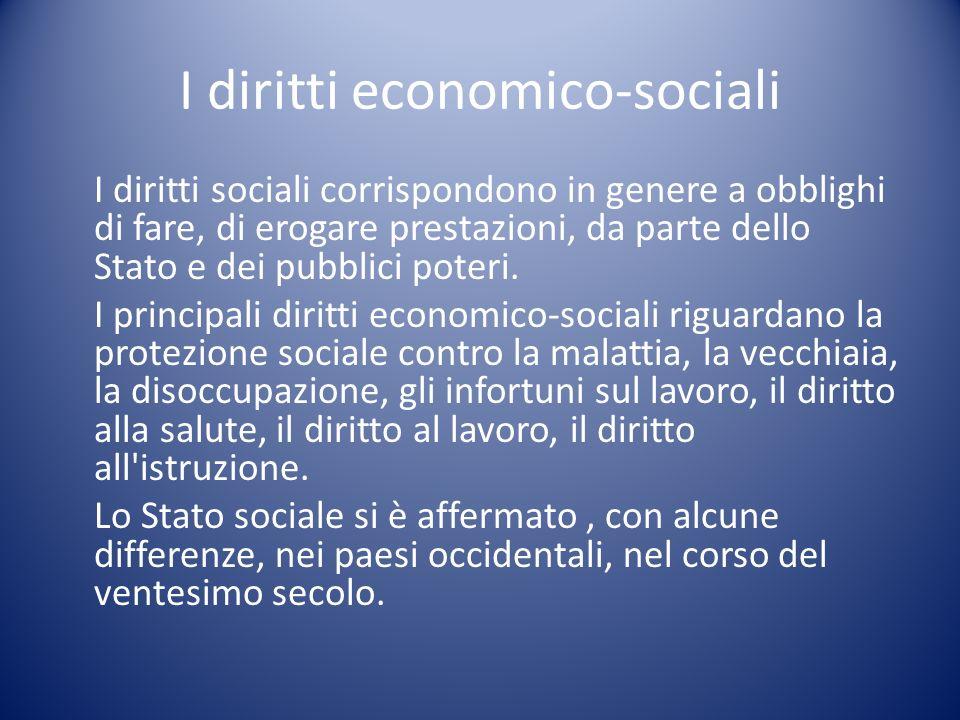 I diritti economico-sociali I diritti sociali corrispondono in genere a obblighi di fare, di erogare prestazioni, da parte dello Stato e dei pubblici