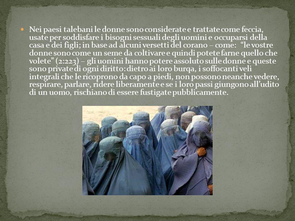 Nei paesi talebani le donne sono considerate e trattate come feccia, usate per soddisfare i bisogni sessuali degli uomini e occuparsi della casa e dei